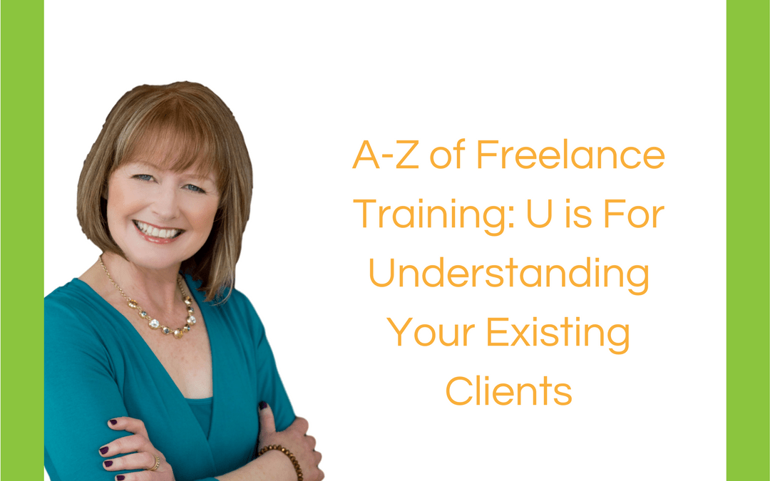 A-Z of Freelance Training: U is For Understanding Your Existing Clients