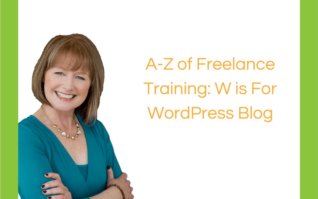 A-Z of Freelance Training: W is For WordPress Blog