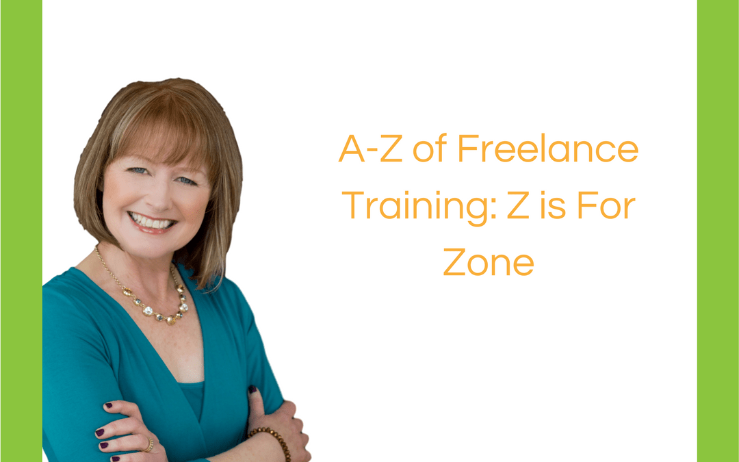 A-Z of Freelance Training: Z is For Zone