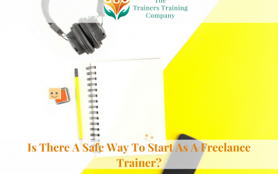 Is There A Safe Way To Start As A Freelance Trainer?