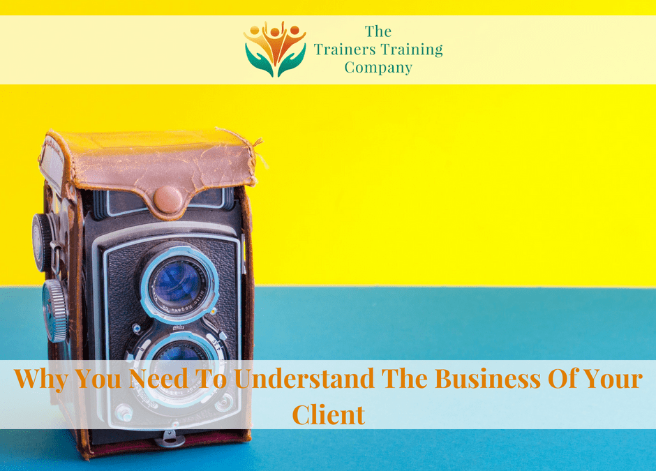 Why You Need To Understand The Business Of Your Client