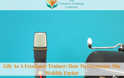 Life As A Freelance Trainer: How To Overcome The Wobble Factor