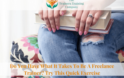 Do You Have What It Takes To Be A Freelance Trainer? Try This Quick Exercise