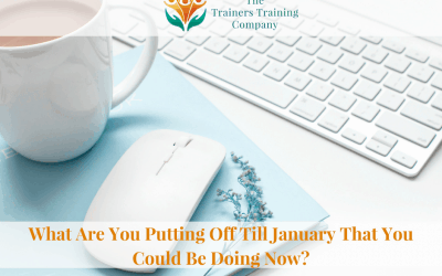 What Are You Putting Off Till January That You Could Be Doing Now?