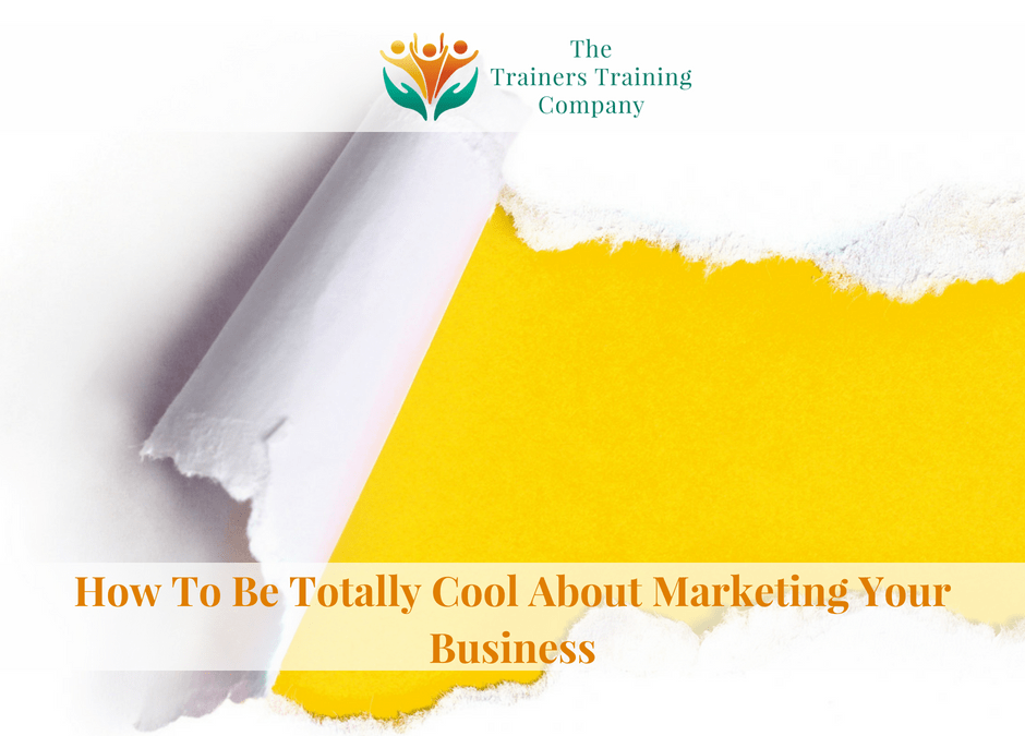 How To Be Totally Cool About Marketing Your Business