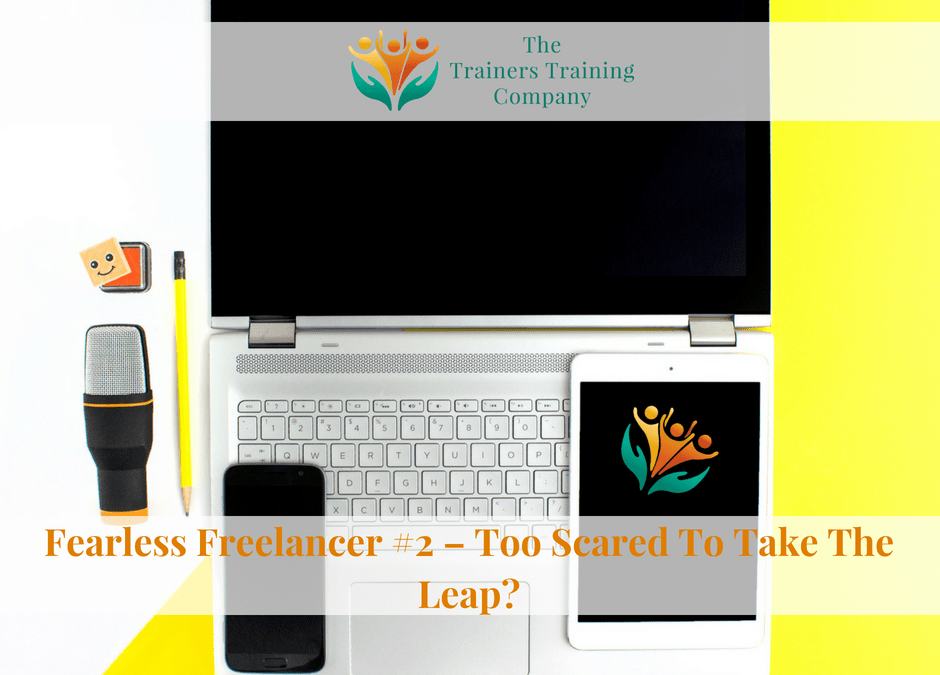 Fearless Freelancer #2 – Too Scared To Take The Leap?