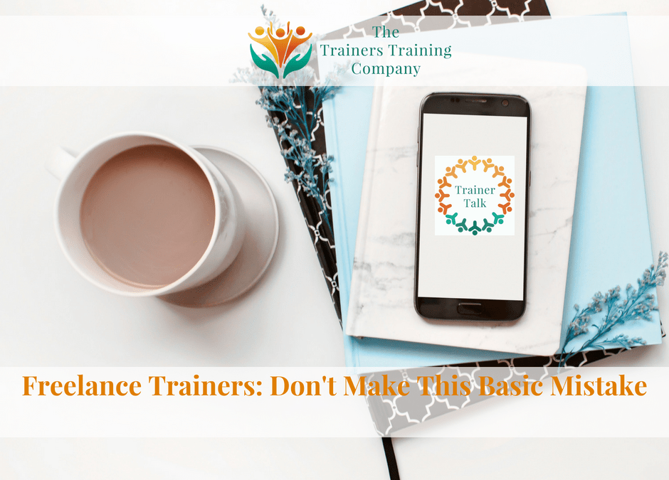 Freelance Trainers: Don't Make This Basic Mistake