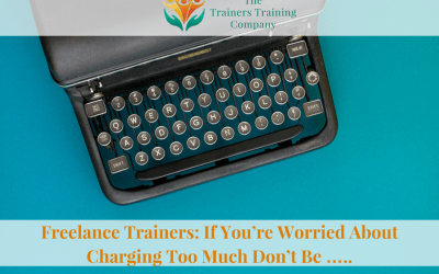 Freelance Trainers: If You're Worried About Charging Too Much Don't Be …..