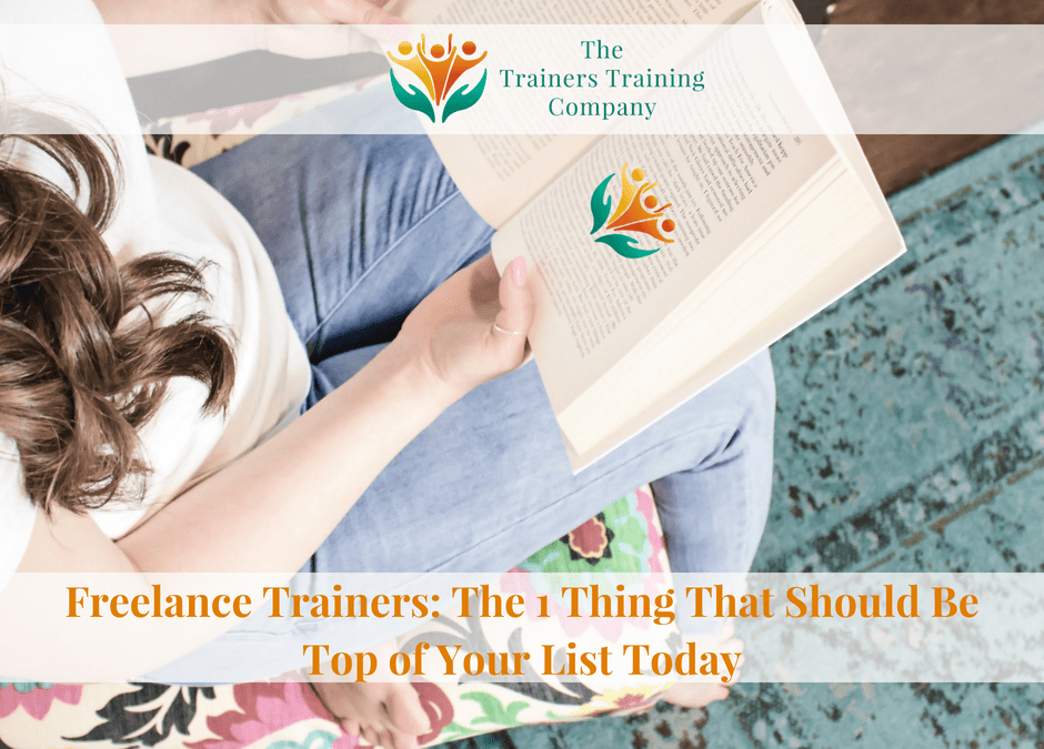 Freelance Trainers: The 1 Thing That Should Be Top of Your List Today