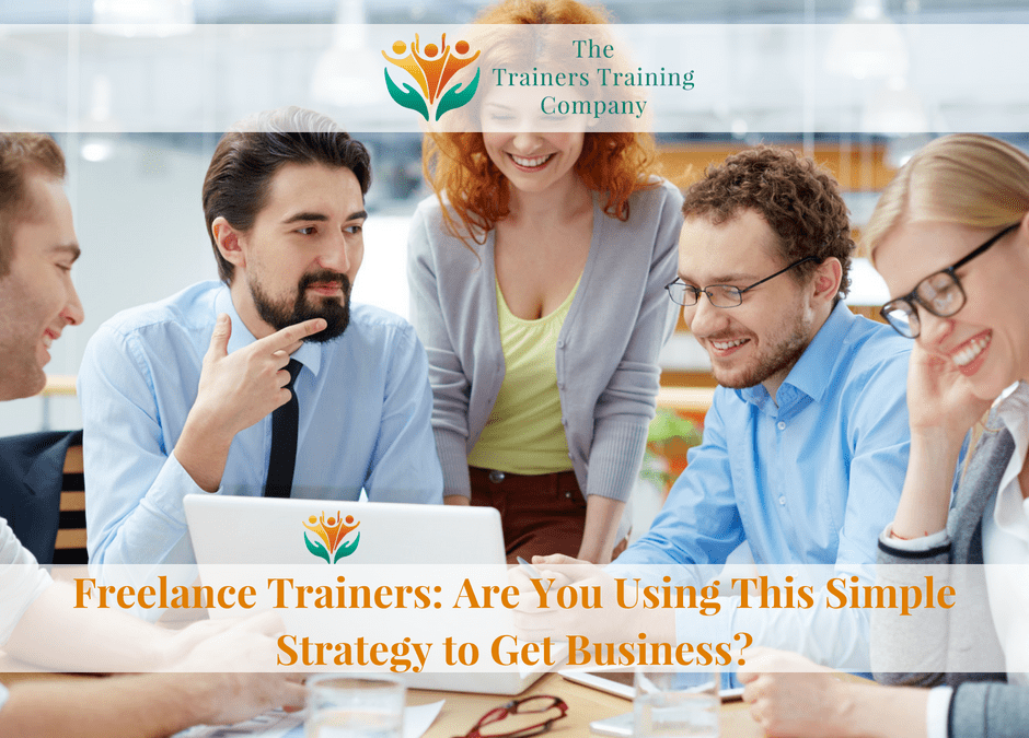 Freelance Trainers: Are You Using This Simple Strategy to Get Business?