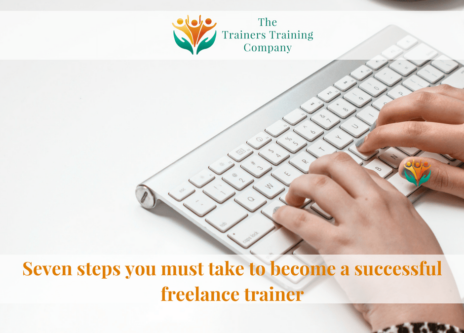 Seven steps you must take to become a successful freelance trainer