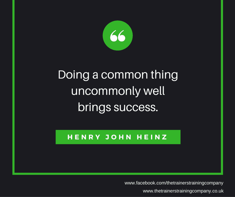 Doing a common thing uncommonly well brings success. Henry Heinz quote