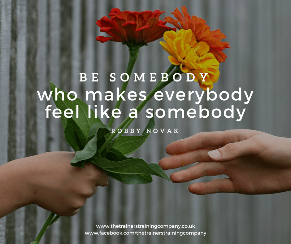 Be somebody who makes everybody feel like a somebody quote