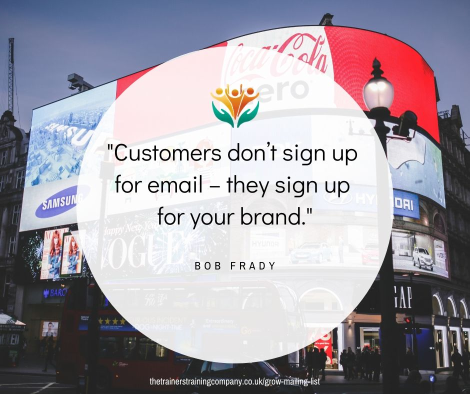 """Customers don't sign up for email - they sign up for your brand."" Quote by Bob Frady"