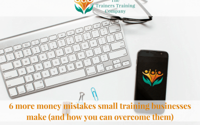 6 more money mistakes small training businesses make (and how you can overcome them)
