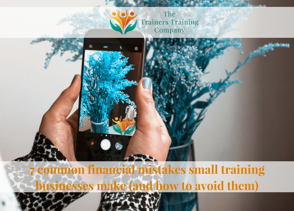 7 common financial mistakes small training businesses make (and how to avoid them)