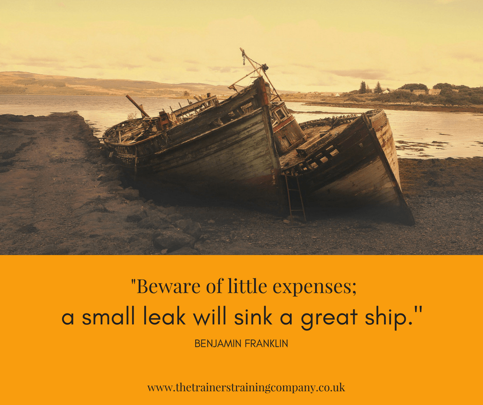 """Beware of little expenses; a small link will sink a great ship"". Quote by Benjamin Franklin"