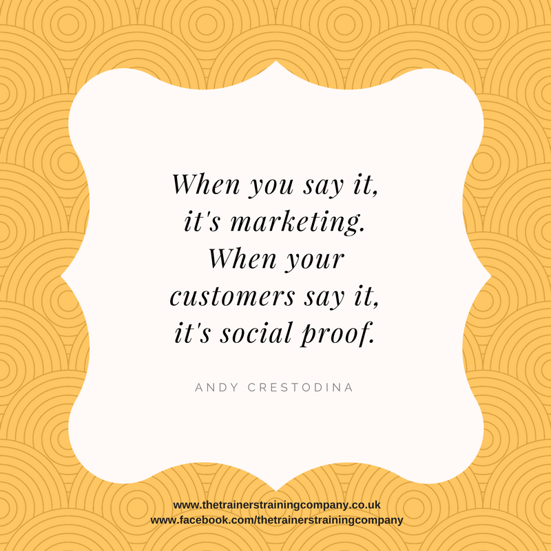 When you say it, it's marketing. When your customers say it, it's social proof. Quote by Andy Crestodina