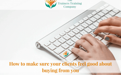 How to make sure your clients feel good about buying from you