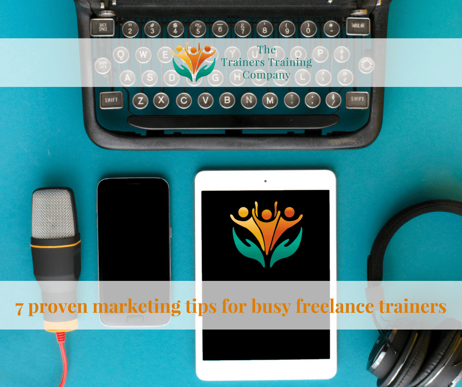 7 proven marketing tips for busy freelance trainers