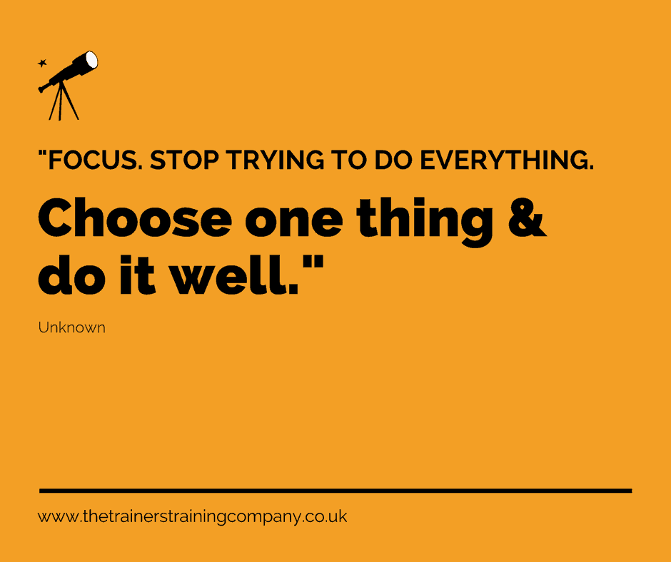 """Focus. Stop trying to do everything. Choose one thing & do it well."" Unknown"
