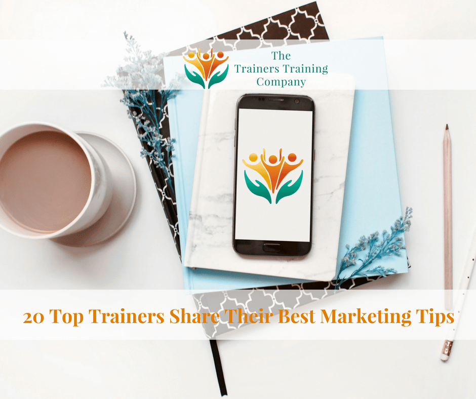 20 Top Trainers Share Their Best Marketing Tips