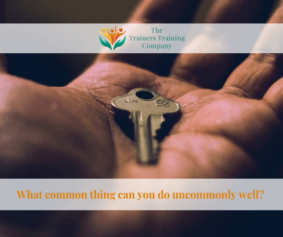The key to success is doing common things uncommonly well
