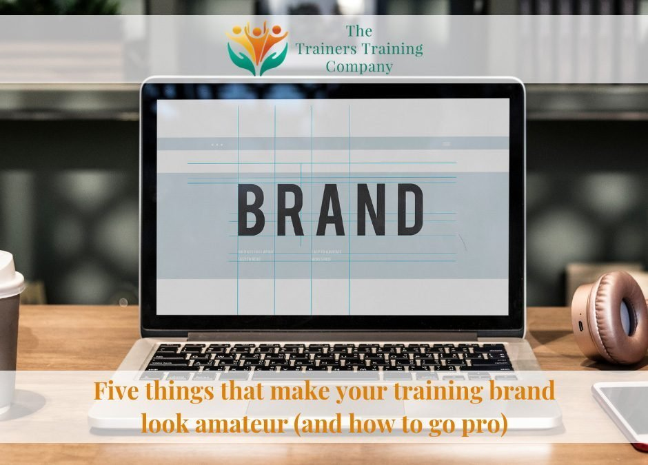Five things that make your training brand look amateur (and how to go pro)
