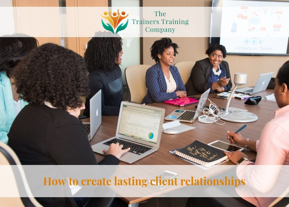 How to create lasting client relationships