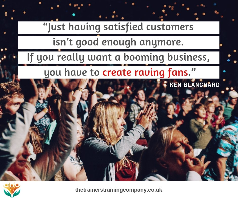 """Just having satisfied customers isn't good enough anymore. If you really want a booming business, you have to create raving fans."" Quote by Ken Blanchard"