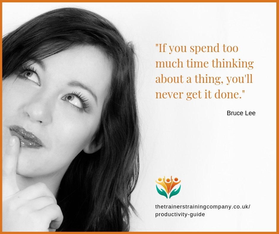 If you spend too much time thinking about a thing, you'll never get it done. Quote by Bruce Lee.