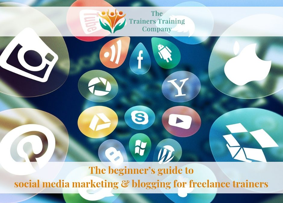 The beginner's guide to social media marketing & blogging for freelance trainers