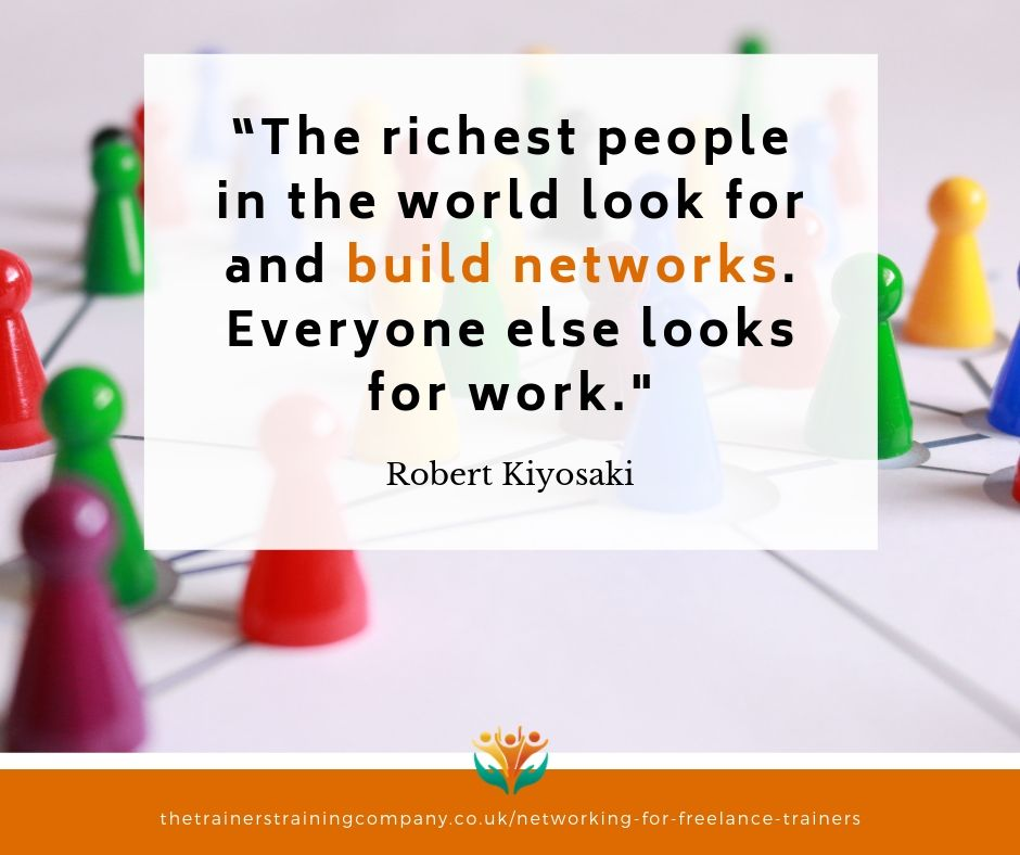 """The richest people in the world look for and build networks. Everyone else looks for work."" Quote by Robert Kiyosaki"