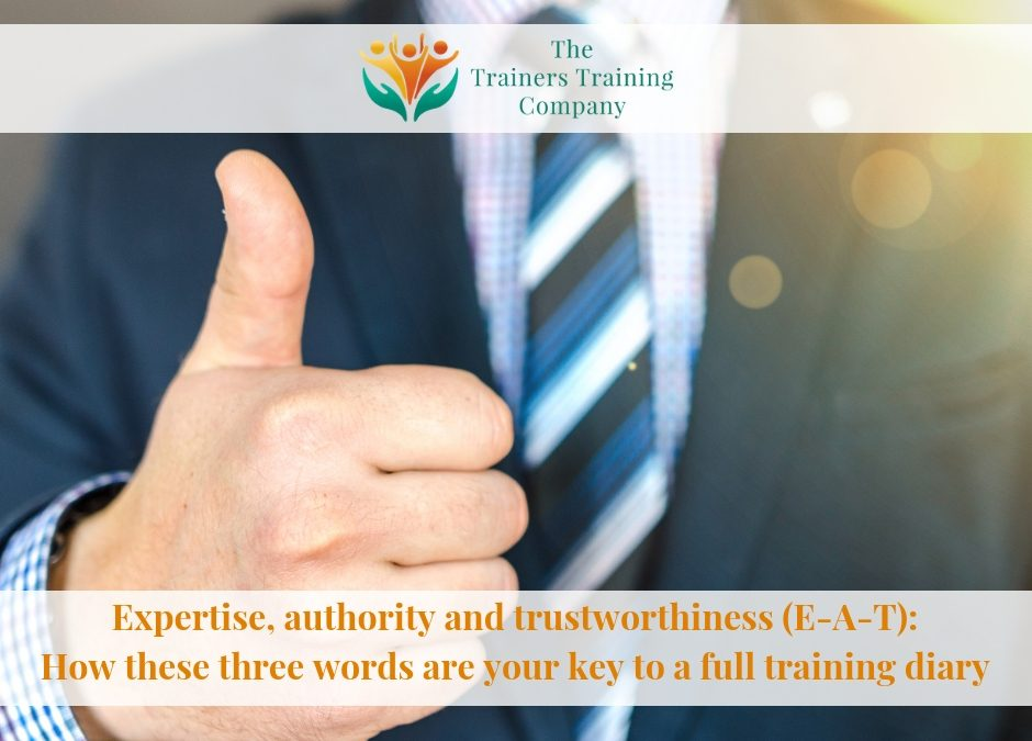 Expertise, authority and trustworthiness (E-A-T): How these three words are your key to a full training diary