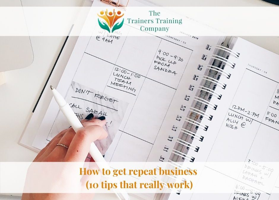 How to get repeat business (10 tips that really work)