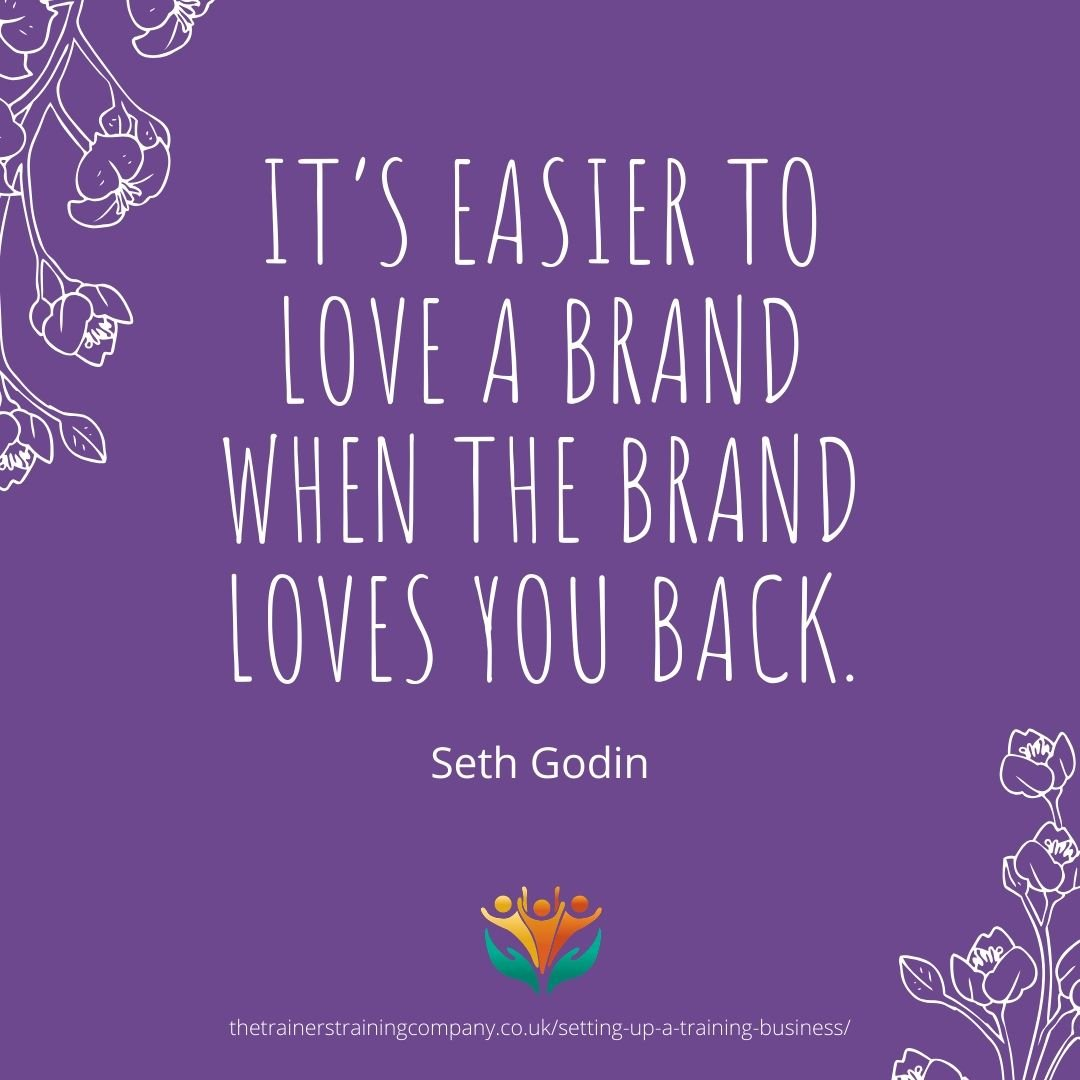 """It's easier to love a brand when the brand loves you back."" Quote by Seth Godin"